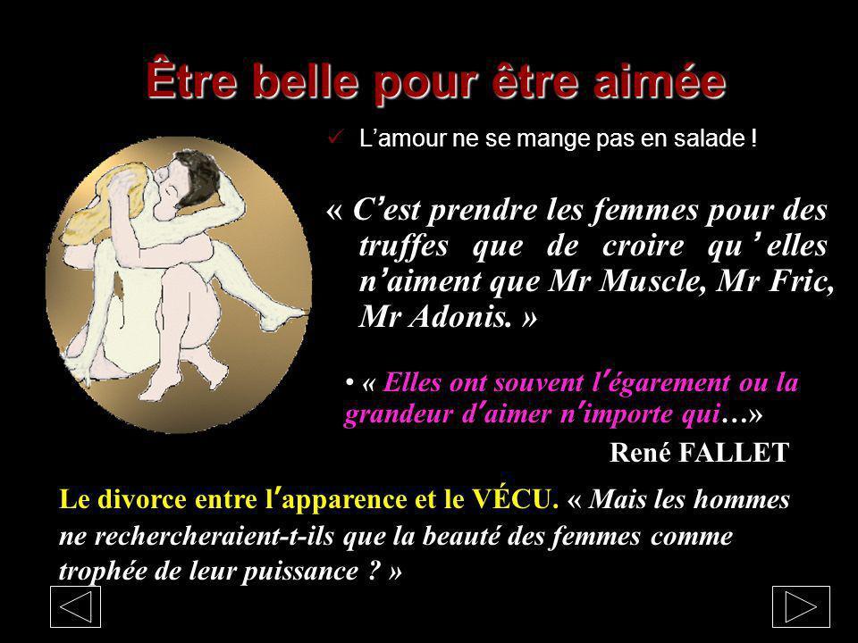 Lamour ne se mange pas en salade ! « Cest prendre les femmes pour des truffes que de croire quelles naiment que Mr Muscle, Mr Fric, Mr Adonis. » « Ell