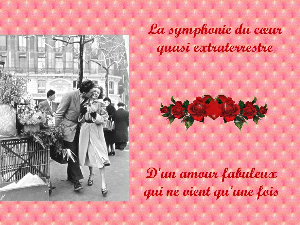 La symphonie du cœur quasi extraterrestre D un amour fabuleux qui ne vient qu une fois