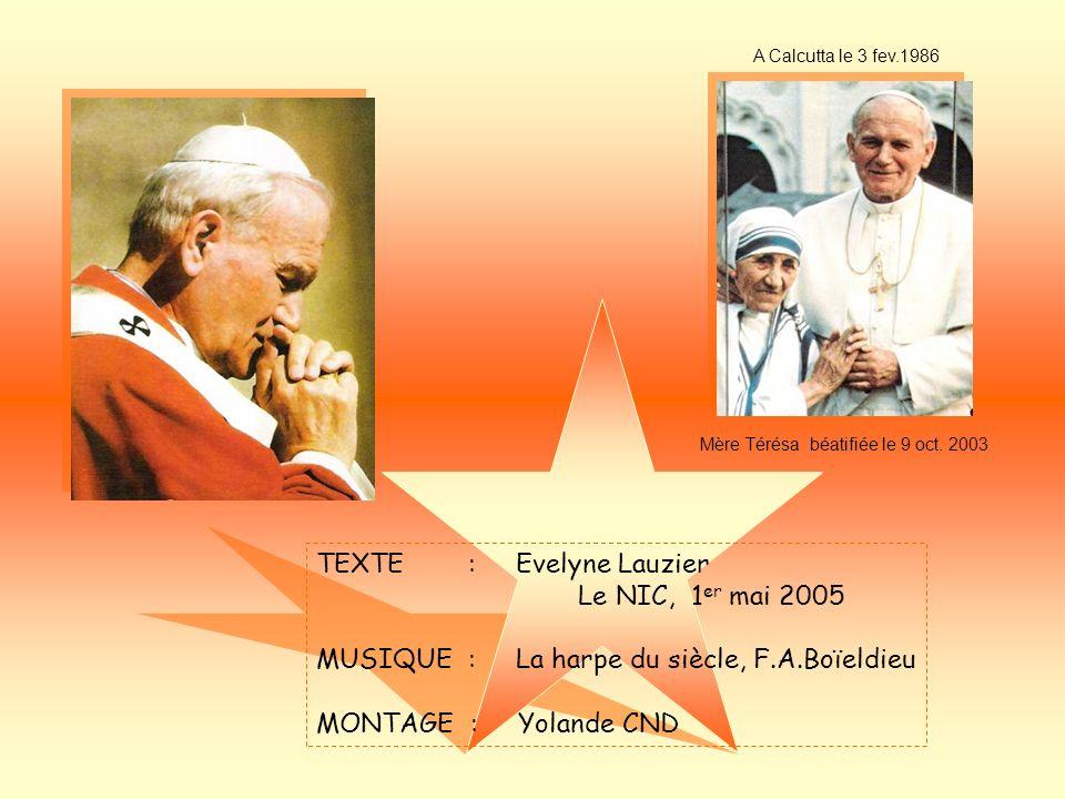 A léternité redonnée Létoile à la terre prêtée Cris de joie par Dieu chantés De saints et danges accompagnés Viens! Jean-Paul de Wadowice 27 mars 2005