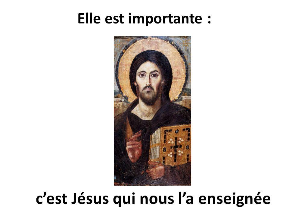 Elle est importante : cest Jésus qui nous la enseignée