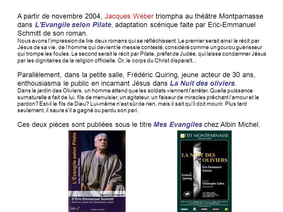 A partir de novembre 2004, Jacques Weber triompha au théâtre Montparnasse dans L'Evangile selon Pilate, adaptation scénique faite par Eric-Emmanuel Sc