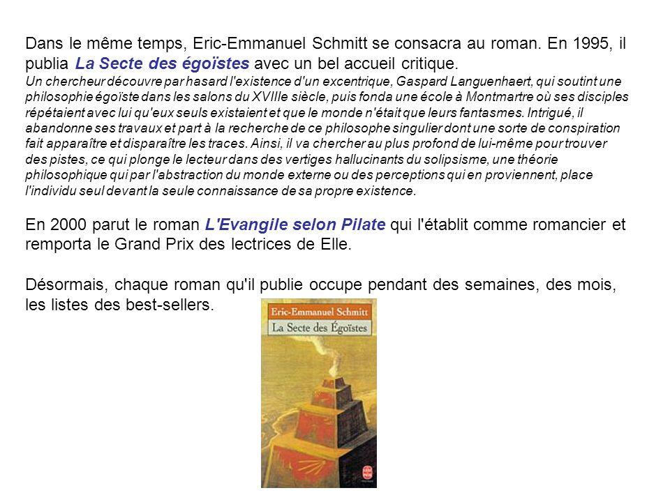 Dans le même temps, Eric-Emmanuel Schmitt se consacra au roman. En 1995, il publia La Secte des égoïstes avec un bel accueil critique. Un chercheur dé