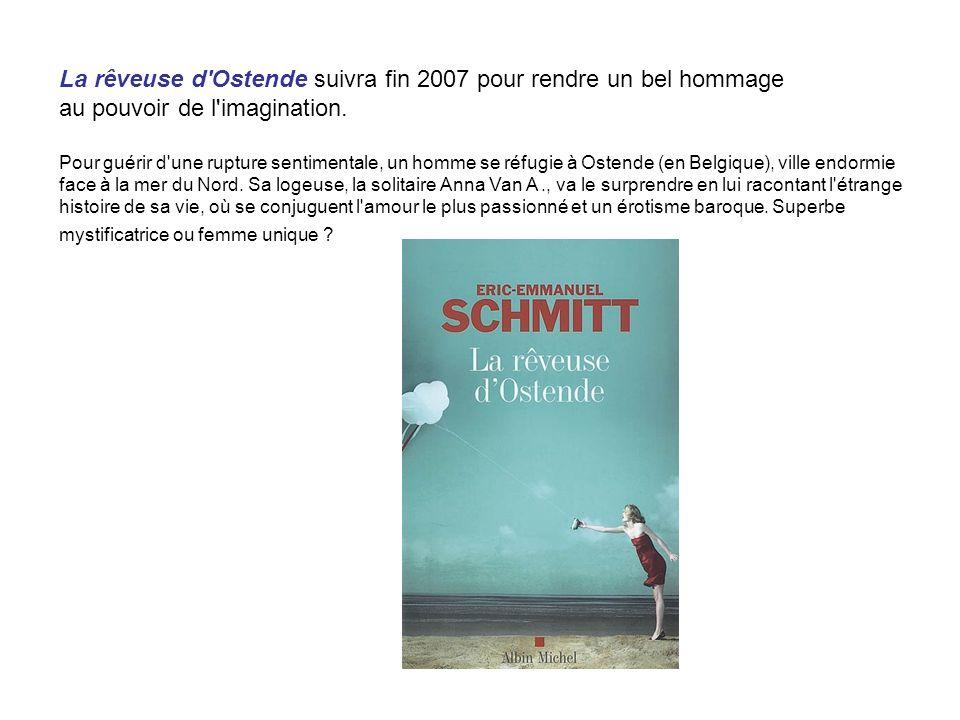 La rêveuse d'Ostende suivra fin 2007 pour rendre un bel hommage au pouvoir de l'imagination. Pour guérir d'une rupture sentimentale, un homme se réfug