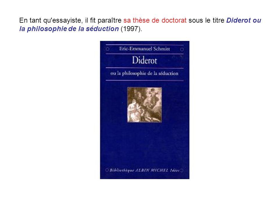 En tant qu'essayiste, il fit paraître sa thèse de doctorat sous le titre Diderot ou la philosophie de la séduction (1997).