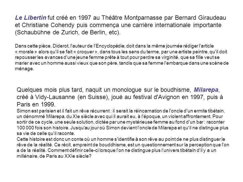 Le Libertin fut créé en 1997 au Théâtre Montparnasse par Bernard Giraudeau et Christiane Cohendy puis commença une carrière internationale importante