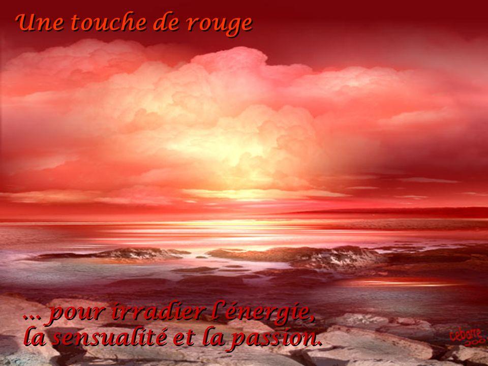 Une touche de rouge Une touche de rouge...pour irradier lénergie, la sensualité et la passion....