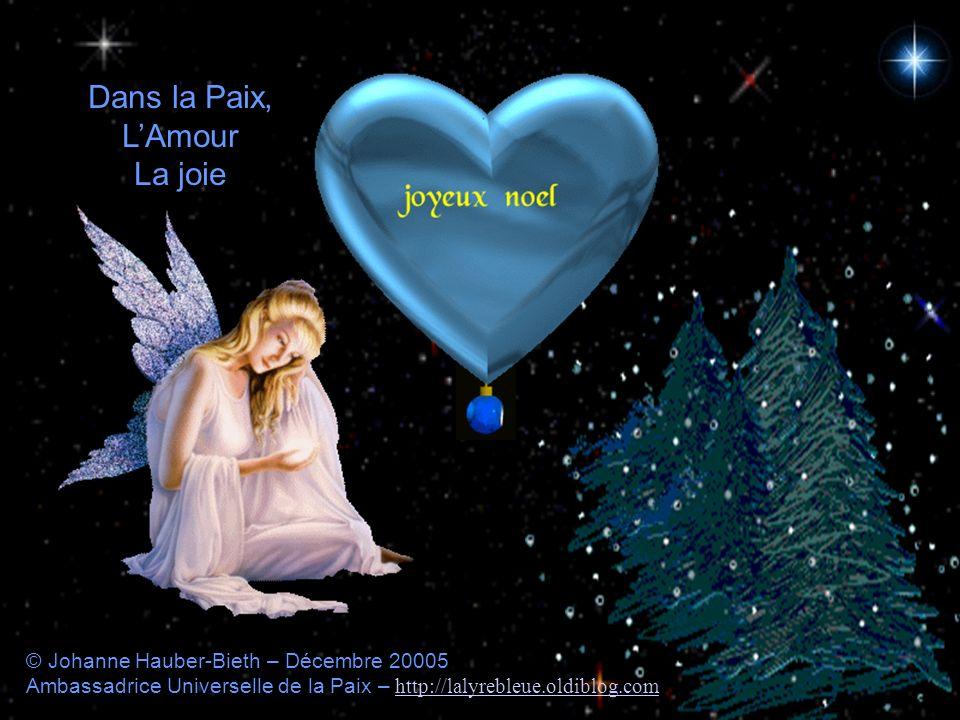 © Johanne Hauber-Bieth – Décembre 20005 Ambassadrice Universelle de la Paix – http://lalyrebleue.oldiblog.com http://lalyrebleue.oldiblog.com Dans la Paix, LAmour La joie