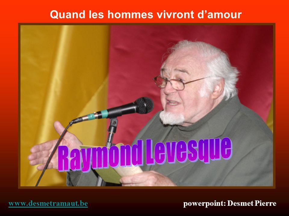 Quand les hommes vivront damour www.desmetramaut.bewww.desmetramaut.be powerpoint: Desmet Pierre