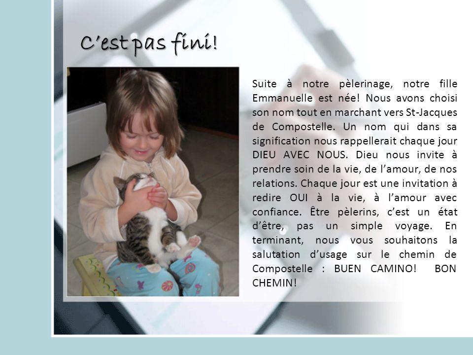 Cest pas fini. Suite à notre pèlerinage, notre fille Emmanuelle est née.
