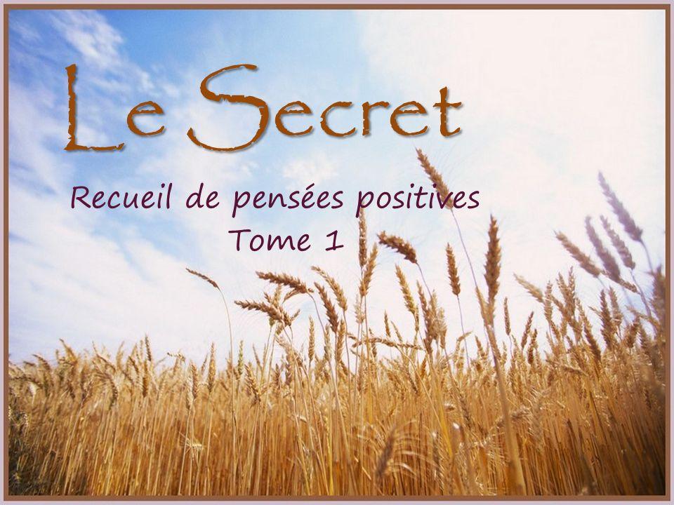 Le Secret Recueil de Pensées positives Texte puisé et traduit depuis les lettres hebdomadaires expédiées aux abonnés adeptes de cette façon de voir la vie.