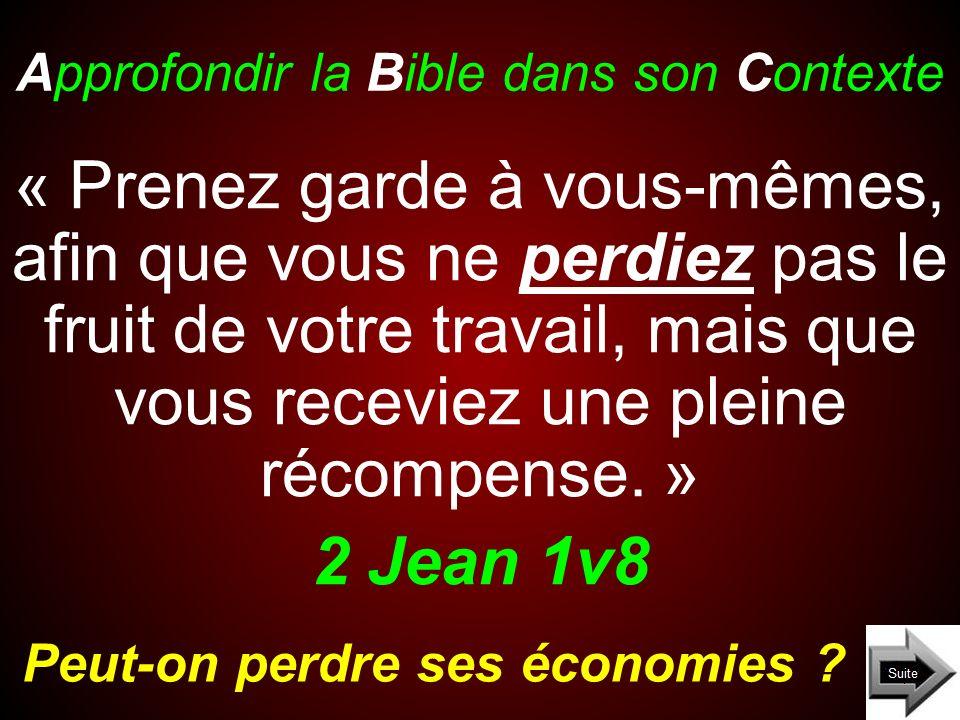 Approfondir la Bible dans son Contexte Peut-on perdre ses économies ? « Prenez garde à vous-mêmes, afin que vous ne perdiez pas le fruit de votre trav
