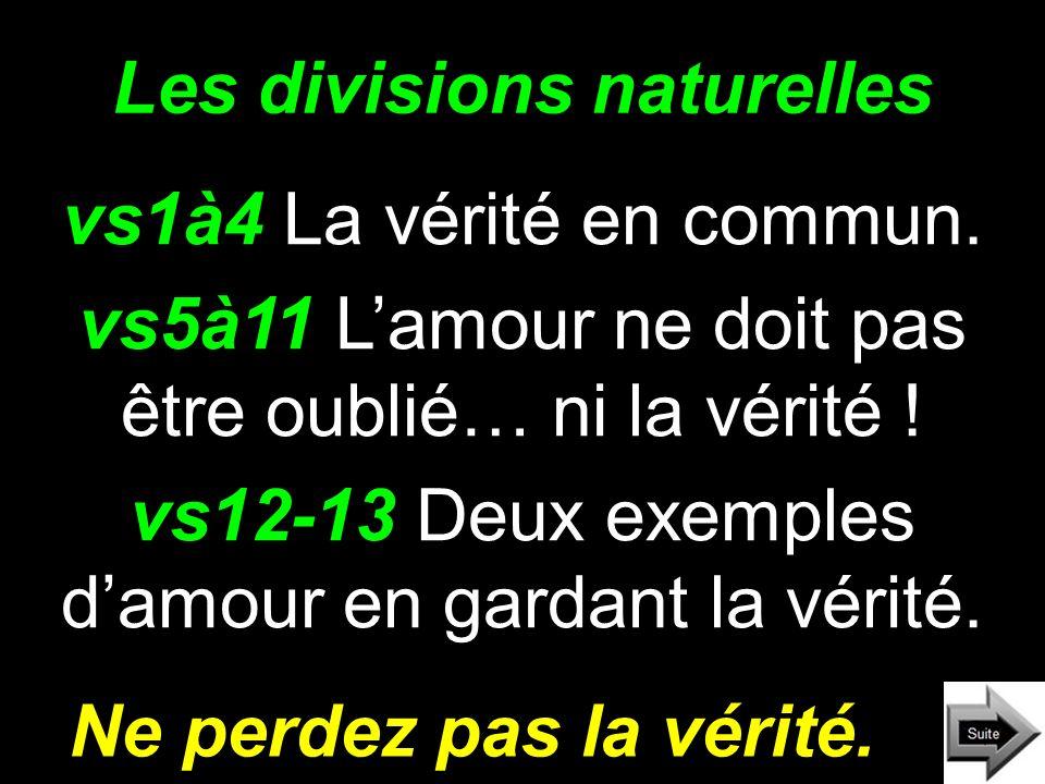 Les divisions naturelles vs1à4 La vérité en commun. vs5à11 Lamour ne doit pas être oublié… ni la vérité ! vs12-13 Deux exemples damour en gardant la v