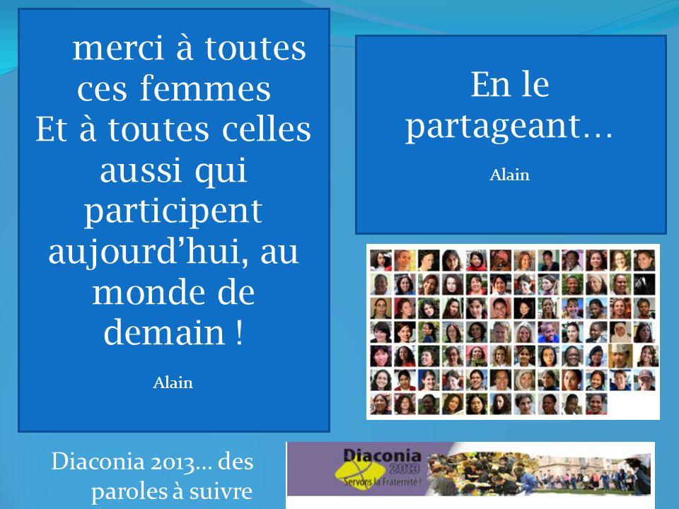 Diaconia 2013… des paroles à suivre Anita, tu as demandé à ce quon insére ta photo… Tu représentes ici grâce à toi Toutes ces femmes avec une ouverture sur Lille Sud …