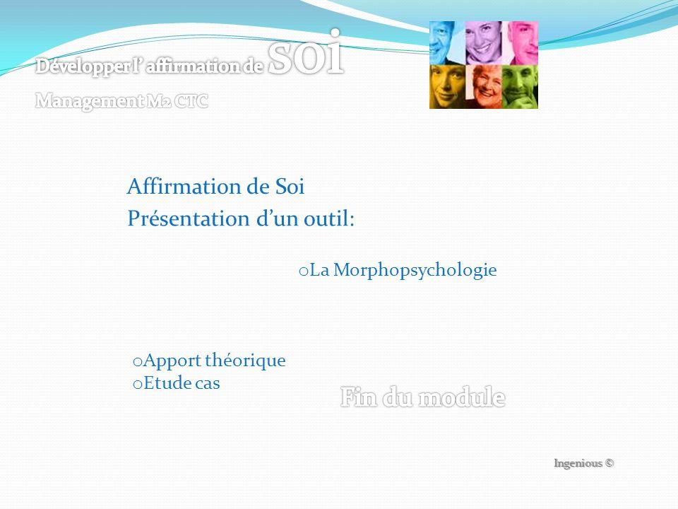 Présentation dun outil: o La Morphopsychologie o Apport théorique o Etude cas Ingenious © Affirmation de Soi