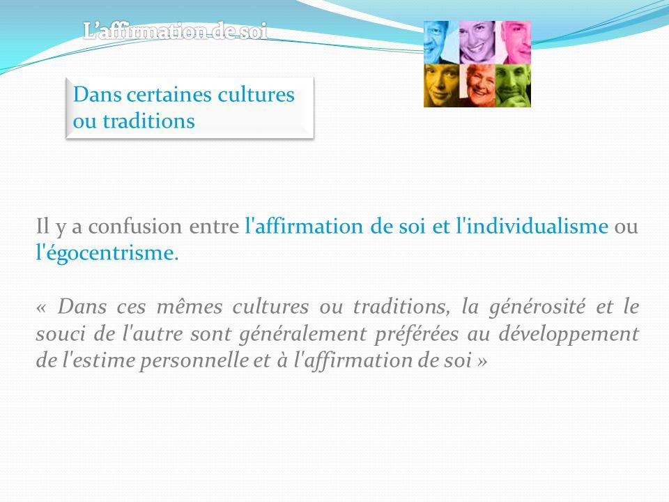 Il y a confusion entre l'affirmation de soi et l'individualisme ou l'égocentrisme. « Dans ces mêmes cultures ou traditions, la générosité et le souci