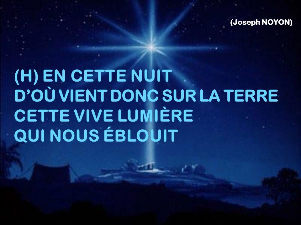 (Joseph NOYON) (H) EN CETTE NUIT DOÙ VIENT DONC SUR LA TERRE CETTE VIVE LUMIÈRE QUI NOUS ÉBLOUIT