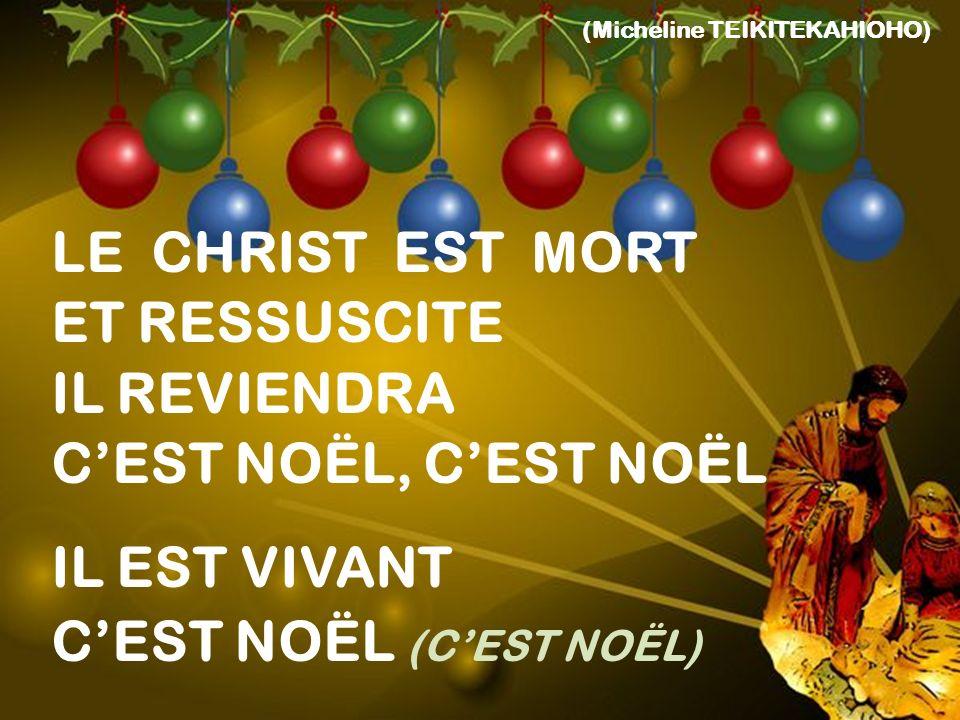 (Micheline TEIKITEKAHIOHO) LE CHRIST EST MORT ET RESSUSCITE IL REVIENDRA CEST NOËL, CEST NOËL IL EST VIVANT CEST NOËL (CEST NOËL) Fin