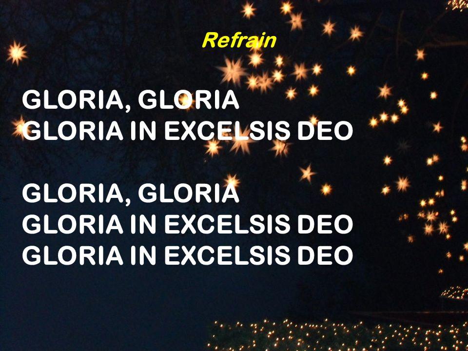 Refrain GLORIA, GLORIA GLORIA IN EXCELSIS DEO GLORIA, GLORIA GLORIA IN EXCELSIS DEO