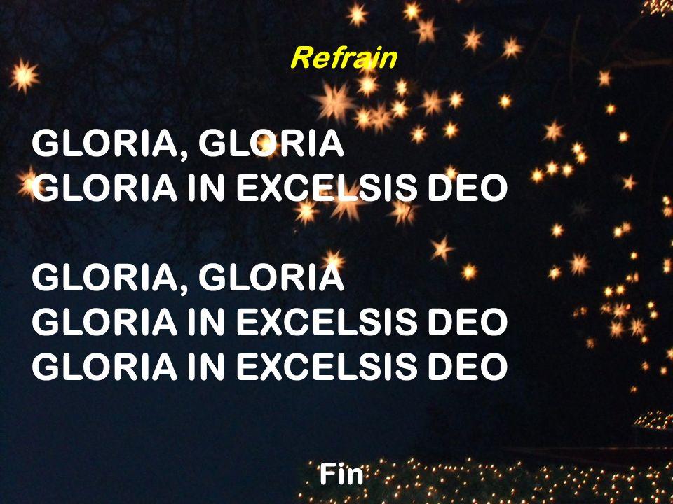 Refrain GLORIA, GLORIA GLORIA IN EXCELSIS DEO GLORIA, GLORIA GLORIA IN EXCELSIS DEO Fin