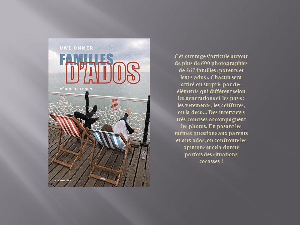 Cet ouvrage s articule autour de plus de 600 photographies de 267 familles (parents et leurs ados).