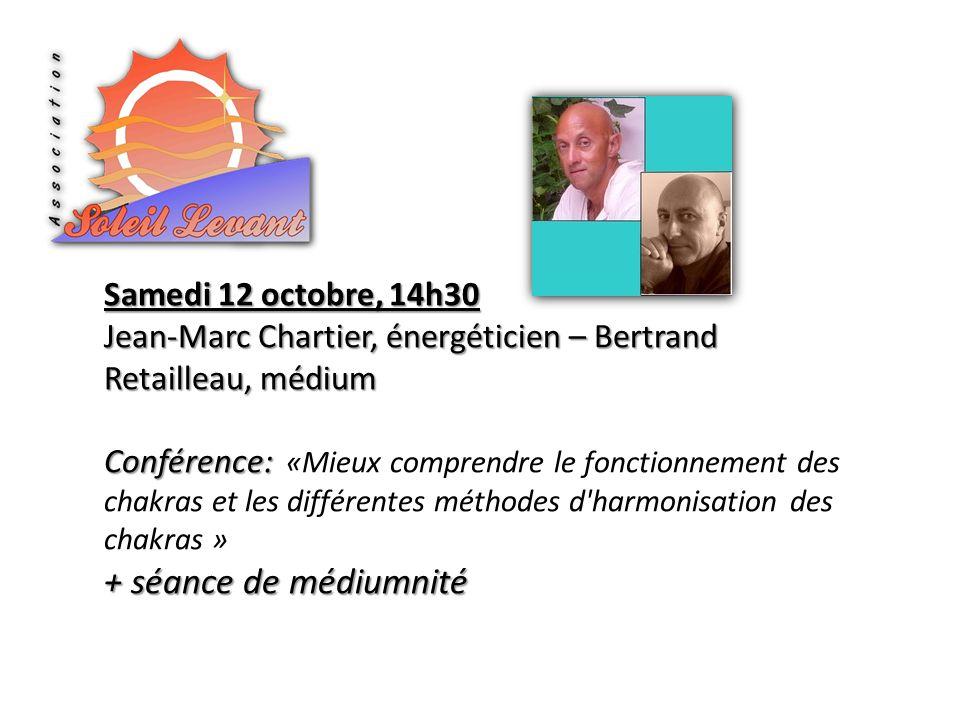 Samedi 12 octobre, 14h30 Jean-Marc Chartier, énergéticien – Bertrand Retailleau, médium Conférence: Conférence: «Mieux comprendre le fonctionnement des chakras et les différentes méthodes d harmonisation des chakras » + séance de médiumnité