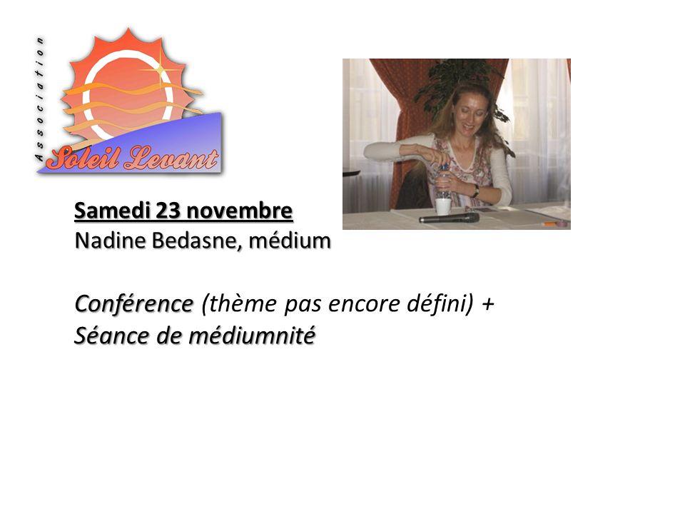 Samedi 23 novembre Nadine Bedasne, médium Conférence Conférence (thème pas encore défini) + Séance de médiumnité