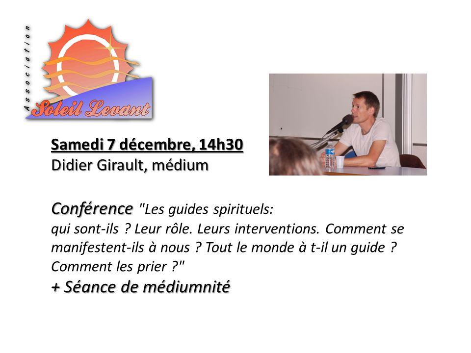 Samedi 7 décembre, 14h30 Didier Girault, médium Conférence Conférence Les guides spirituels: qui sont-ils .