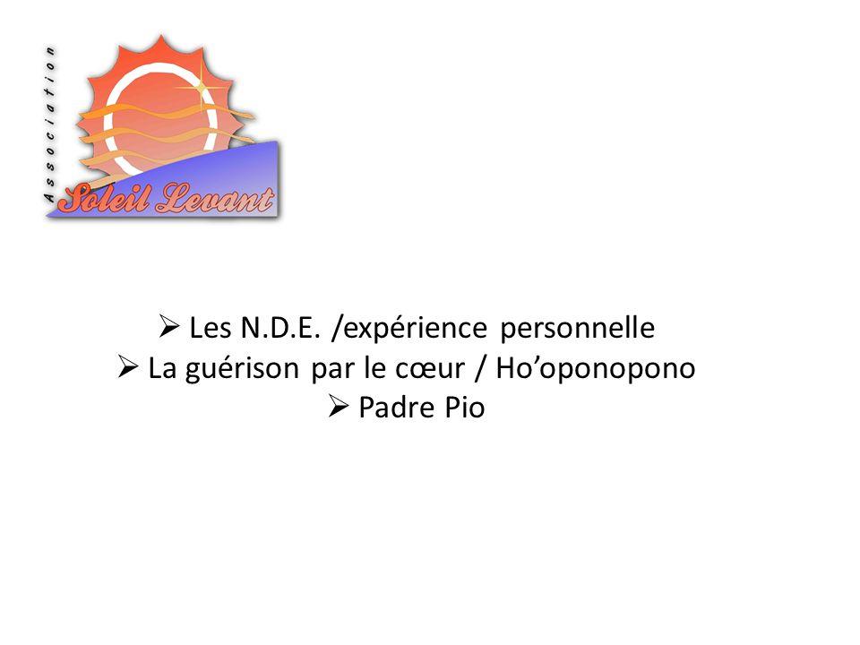 Les N.D.E. /expérience personnelle La guérison par le cœur / Hooponopono Padre Pio