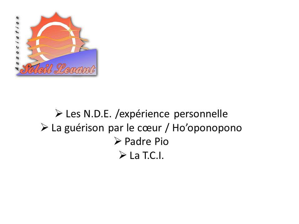 Les N.D.E. /expérience personnelle La guérison par le cœur / Hooponopono Padre Pio La T.C.I.