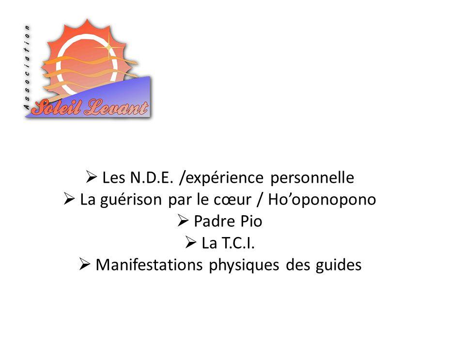 Les N.D.E. /expérience personnelle La guérison par le cœur / Hooponopono Padre Pio La T.C.I. Manifestations physiques des guides