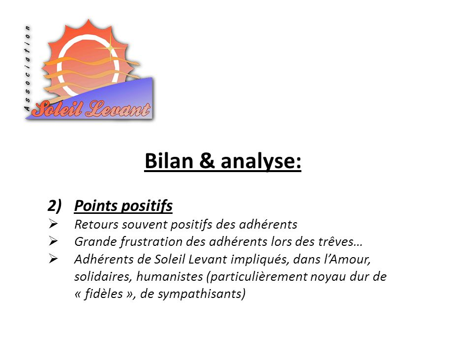 Bilan & analyse: 2)Points positifs Retours souvent positifs des adhérents Grande frustration des adhérents lors des trêves… Adhérents de Soleil Levant