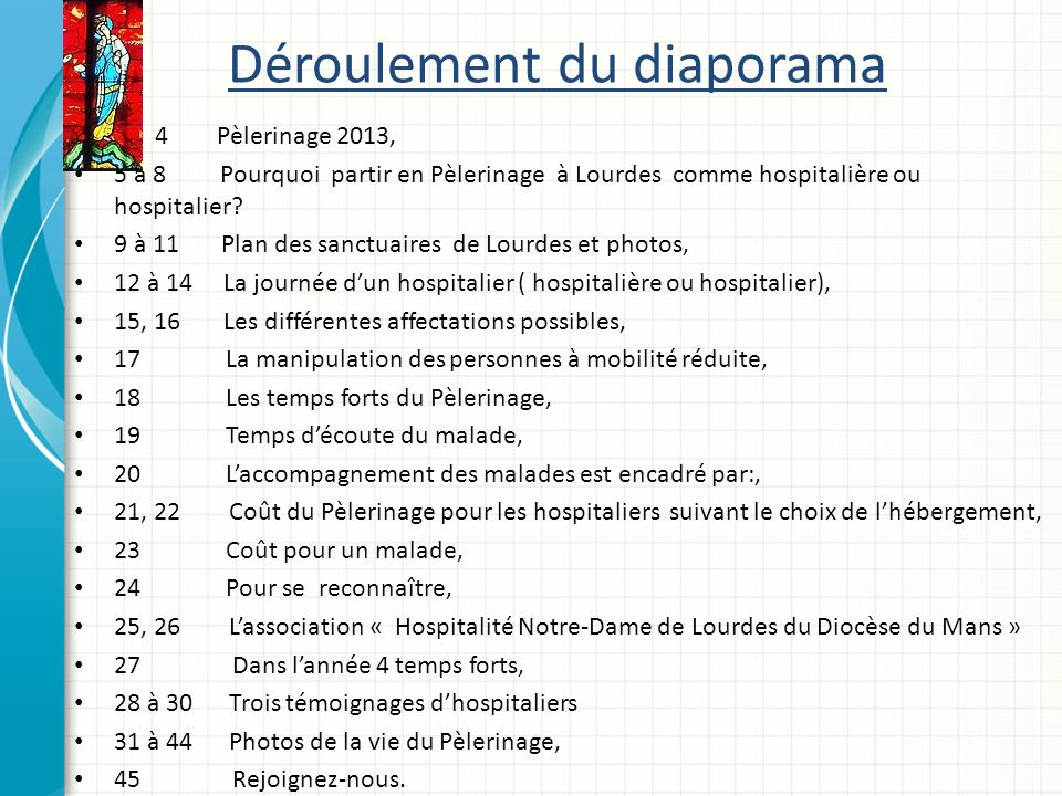 Déroulement du diaporama 4 4 Pèlerinage 2013, 5 à 8 Pourquoi partir en Pèlerinage à Lourdes comme hospitalière ou hospitalier.