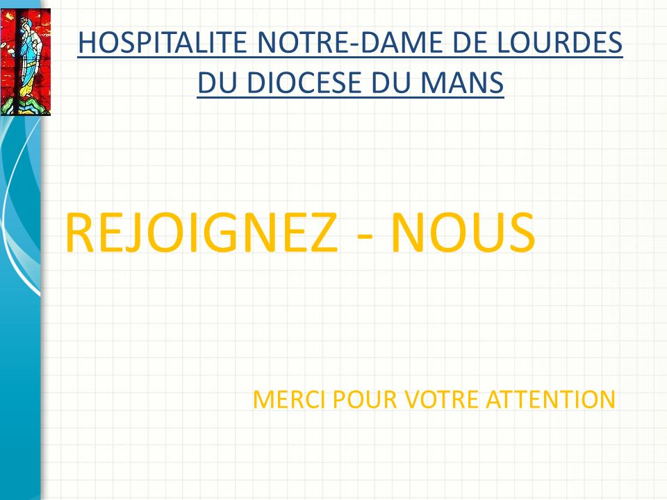 HOSPITALITE NOTRE-DAME DE LOURDES DU DIOCESE DU MANS REJOIGNEZ - NOUS MERCI POUR VOTRE ATTENTION