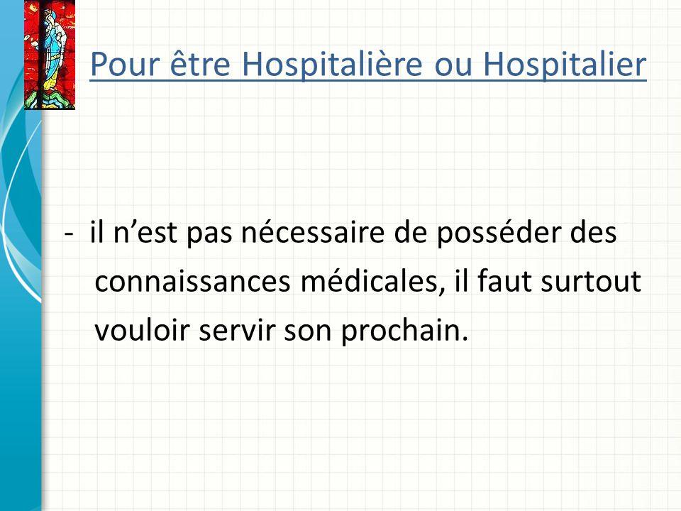Pour être Hospitalière ou Hospitalier -il nest pas nécessaire de posséder des connaissances médicales, il faut surtout vouloir servir son prochain.