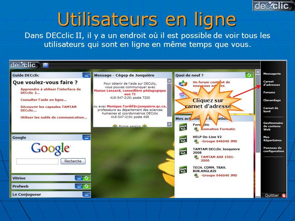 Utilisateurs en ligne Dans DECclic II, il y a un endroit où il est possible de voir tous les utilisateurs qui sont en ligne en même temps que vous.