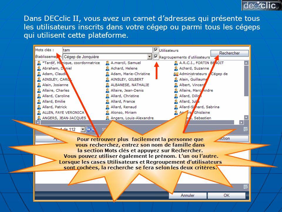 Dans DECclic II, vous avez un carnet dadresses qui présente tous les utilisateurs inscrits dans votre cégep ou parmi tous les cégeps qui utilisent cette plateforme.