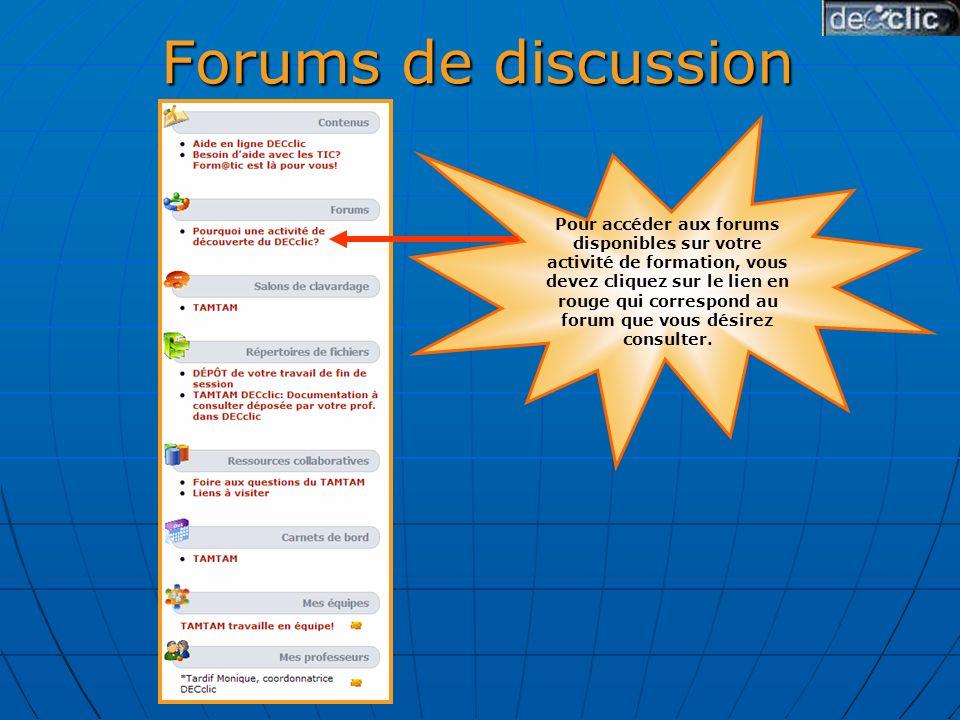 Forums de discussion Pour accéder aux forums disponibles sur votre activité de formation, vous devez cliquez sur le lien en rouge qui correspond au forum que vous désirez consulter.