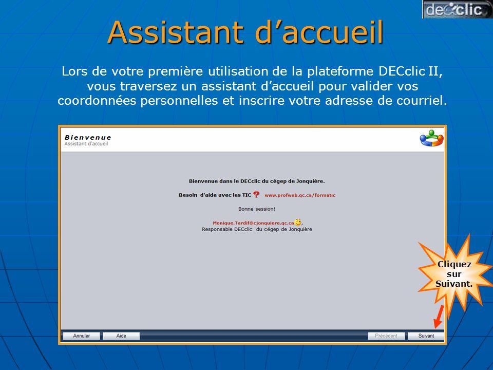 Assistant daccueil Lors de votre première utilisation de la plateforme DECclic II, vous traversez un assistant daccueil pour valider vos coordonnées personnelles et inscrire votre adresse de courriel.