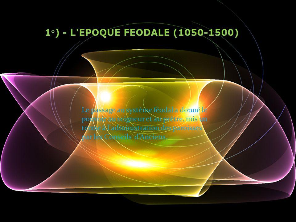 1°) - L'EPOQUE FEODALE (1050-1500) Le passage au système féodal a donné le pouvoir au seigneur et au prêtre, mis un terme à l'administration des paroi