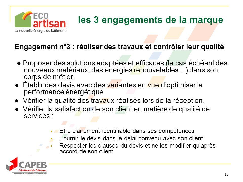 13 les 3 engagements de la marque Engagement n°3 : réaliser des travaux et contrôler leur qualité Proposer des solutions adaptées et efficaces (le cas