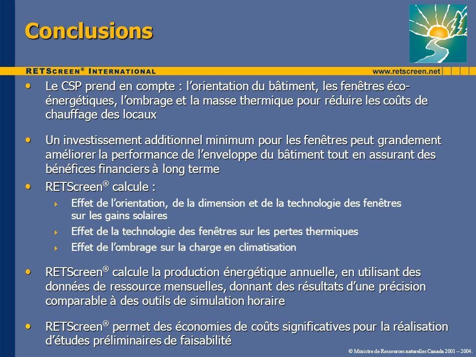 © Ministre de Ressources naturelles Canada 2001 – 2004. Conclusions Le CSP prend en compte : lorientation du bâtiment, les fenêtres éco- énergétiques,