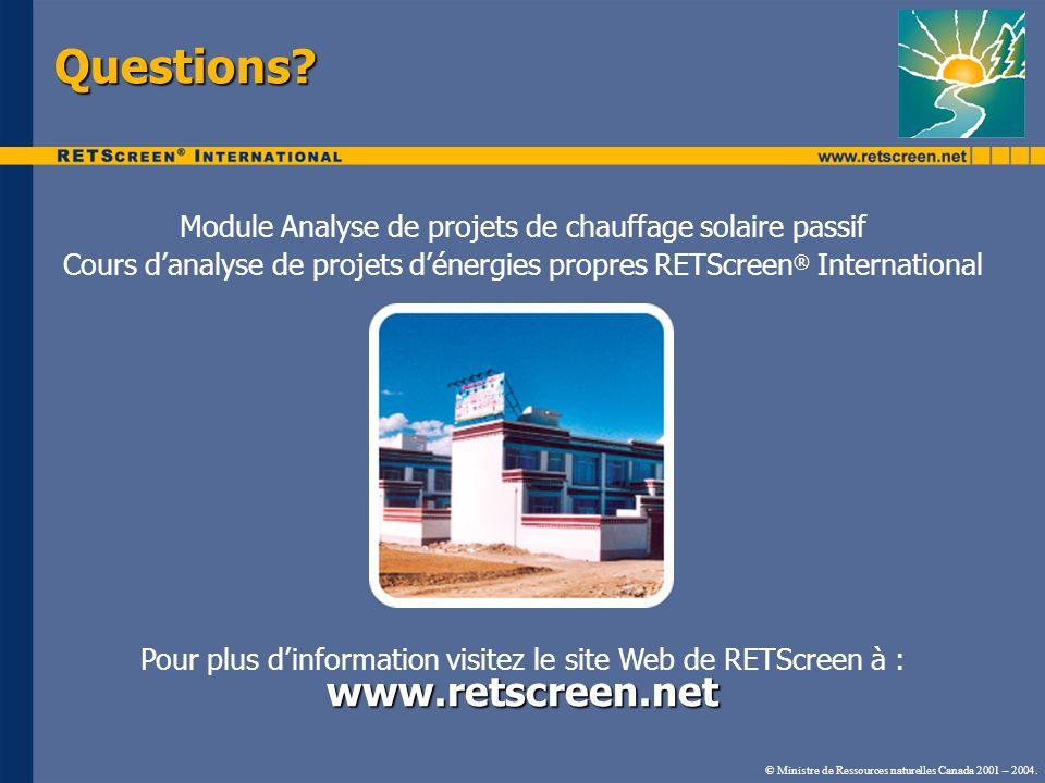 © Ministre de Ressources naturelles Canada 2001 – 2004. Questions? Module Analyse de projets de chauffage solaire passif Cours danalyse de projets dén