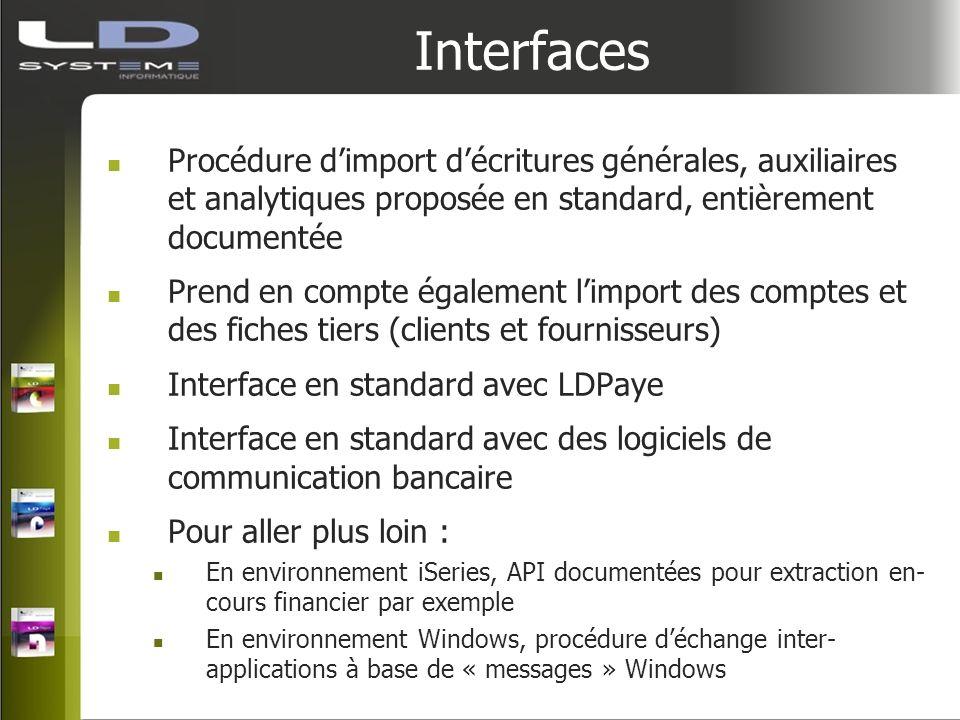 Interfaces Procédure dimport décritures générales, auxiliaires et analytiques proposée en standard, entièrement documentée Prend en compte également l