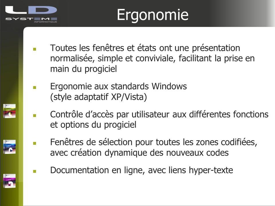 Ergonomie Toutes les fenêtres et états ont une présentation normalisée, simple et conviviale, facilitant la prise en main du progiciel Ergonomie aux s
