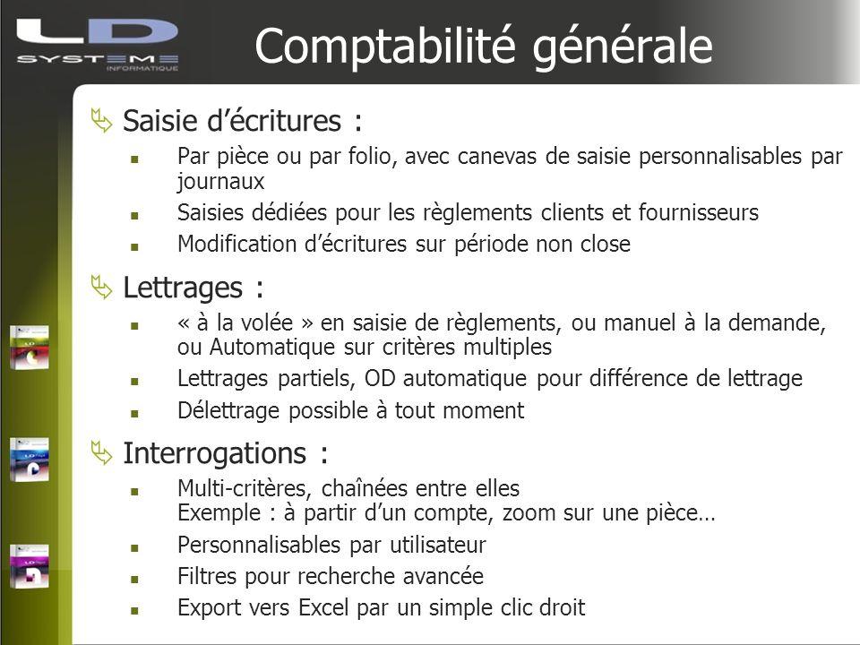 Comptabilité générale Saisie décritures : Par pièce ou par folio, avec canevas de saisie personnalisables par journaux Saisies dédiées pour les règlem