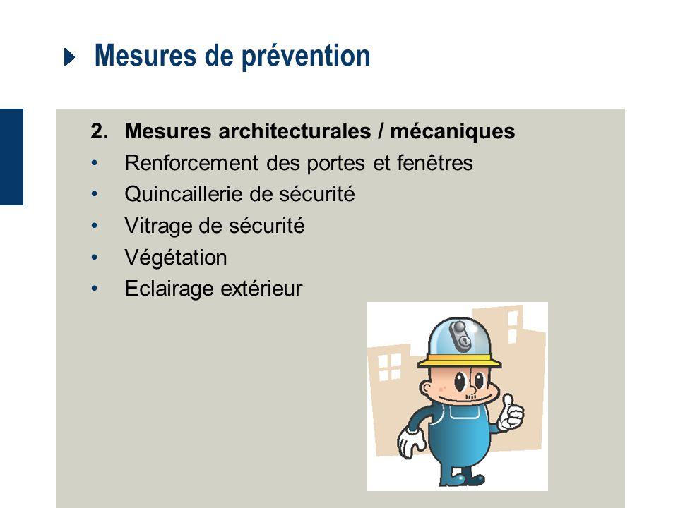 Mesures de prévention 2.Mesures architecturales / mécaniques Renforcement des portes et fenêtres Quincaillerie de sécurité Vitrage de sécurité Végétation Eclairage extérieur