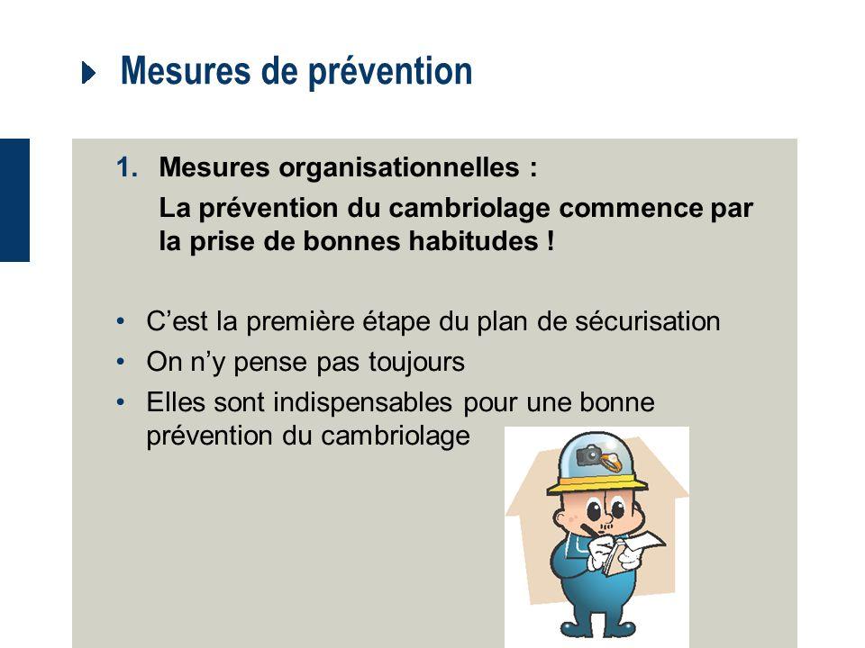 Mesures de prévention 1.Mesures organisationnelles : La prévention du cambriolage commence par la prise de bonnes habitudes .