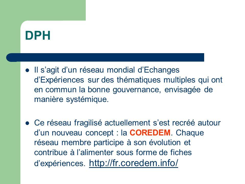 DPH Il sagit dun réseau mondial dEchanges dExpériences sur des thématiques multiples qui ont en commun la bonne gouvernance, envisagée de manière systémique.