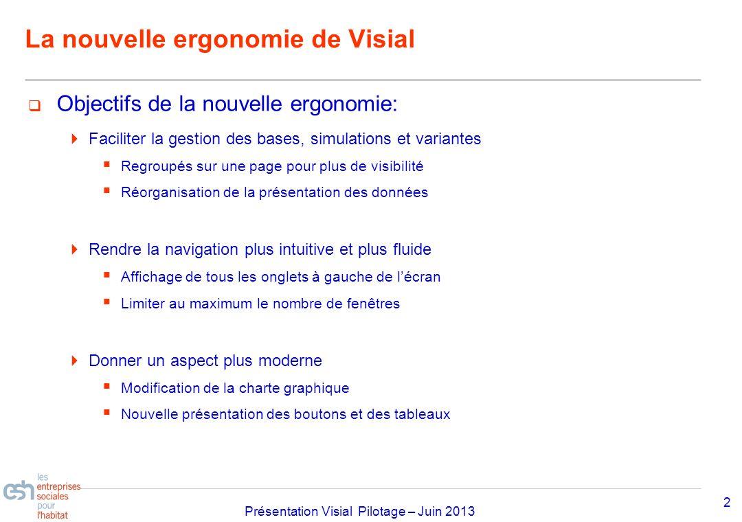 Séminaire Approfondissement Visial 2010– réf kl Présentation Visial Pilotage – Juin 2013 La nouvelle ergonomie de Visial 2 Objectifs de la nouvelle er