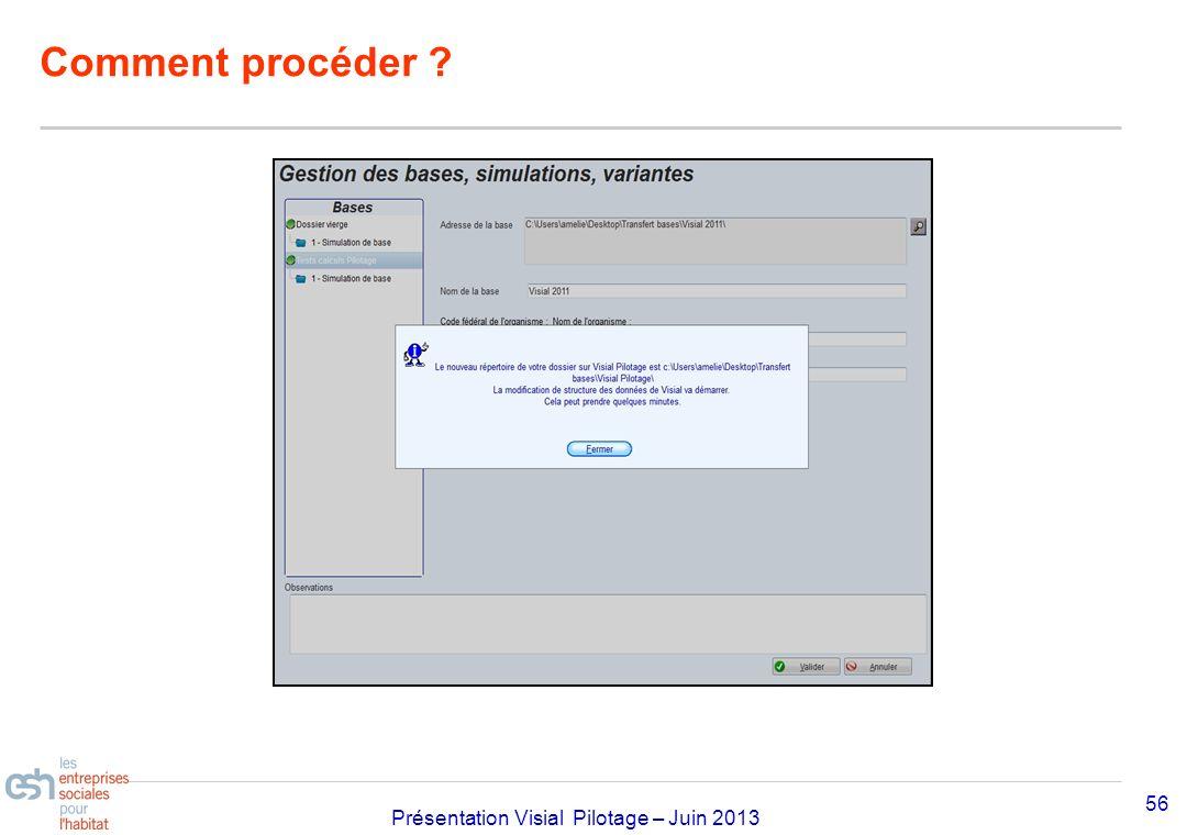 Séminaire Approfondissement Visial 2010– réf kl Présentation Visial Pilotage – Juin 2013 Comment procéder ? 56